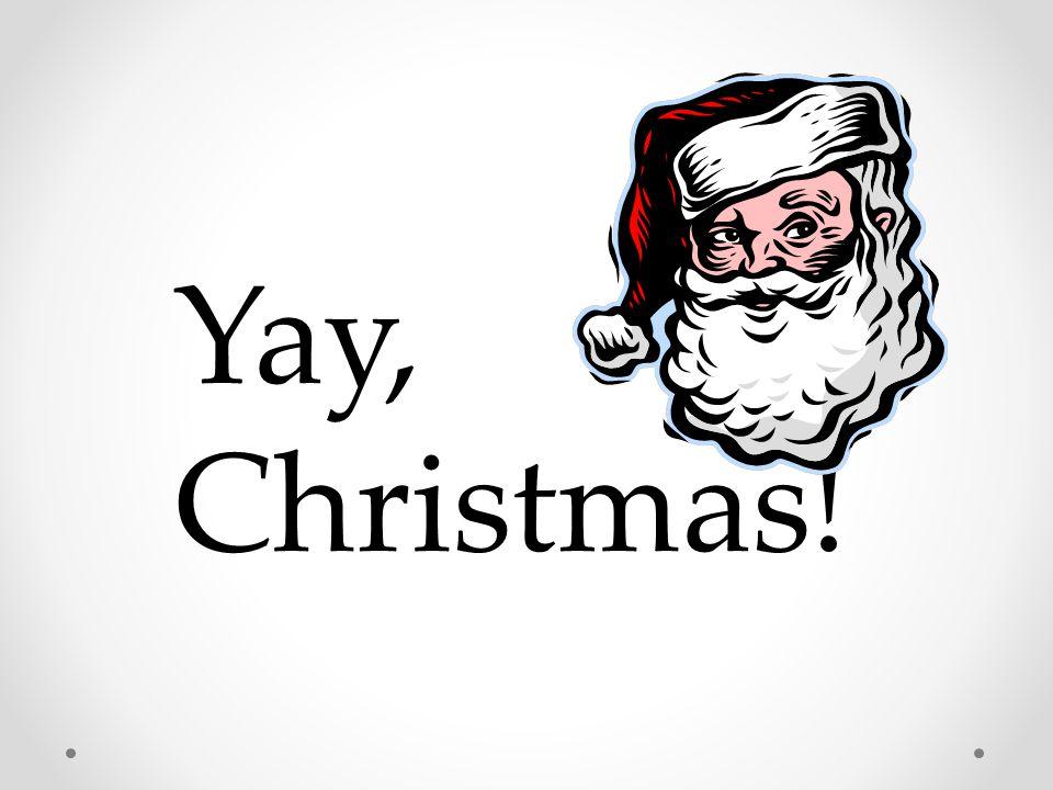 Christmas makes shout, shout, shout! Oh, Christmas makes me shout!