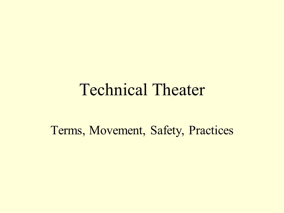 Technical Theater Terms, Movement, Safety, Practices