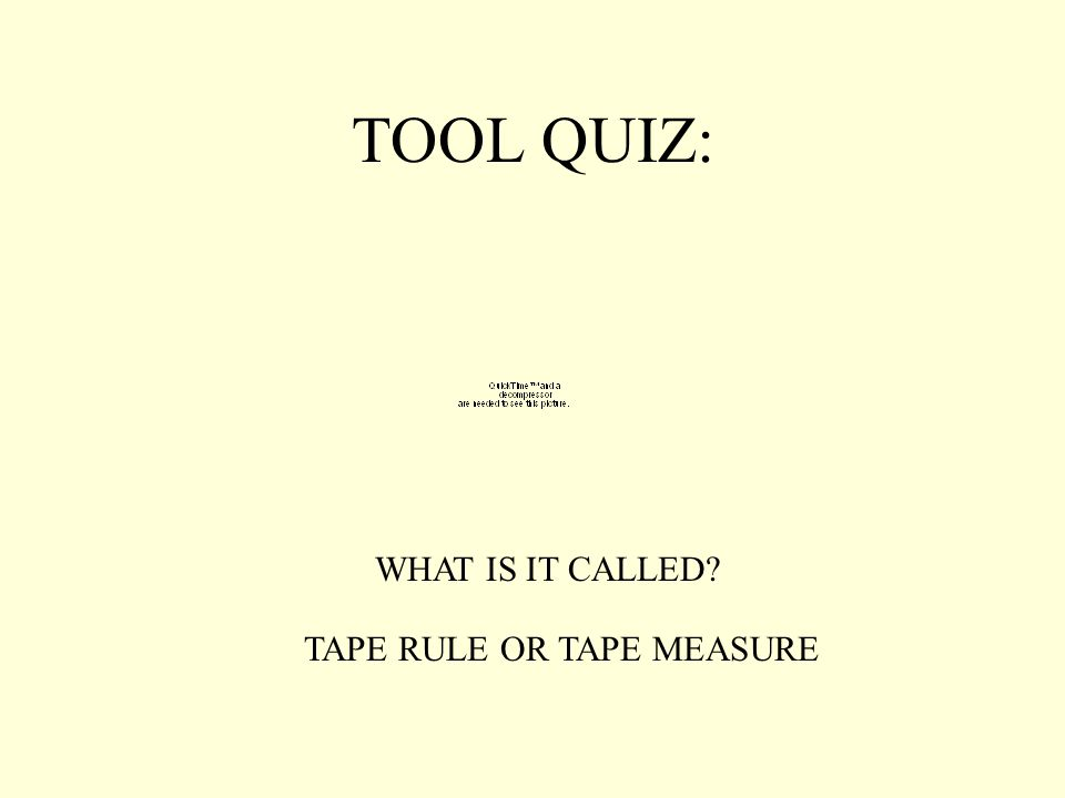 TOOL QUIZ: WHAT IS IT CALLED? TAPE RULE OR TAPE MEASURE