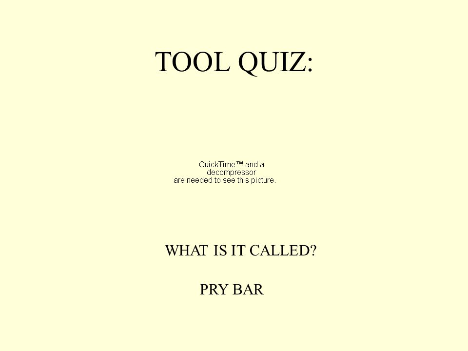 TOOL QUIZ: WHAT IS IT CALLED? PRY BAR