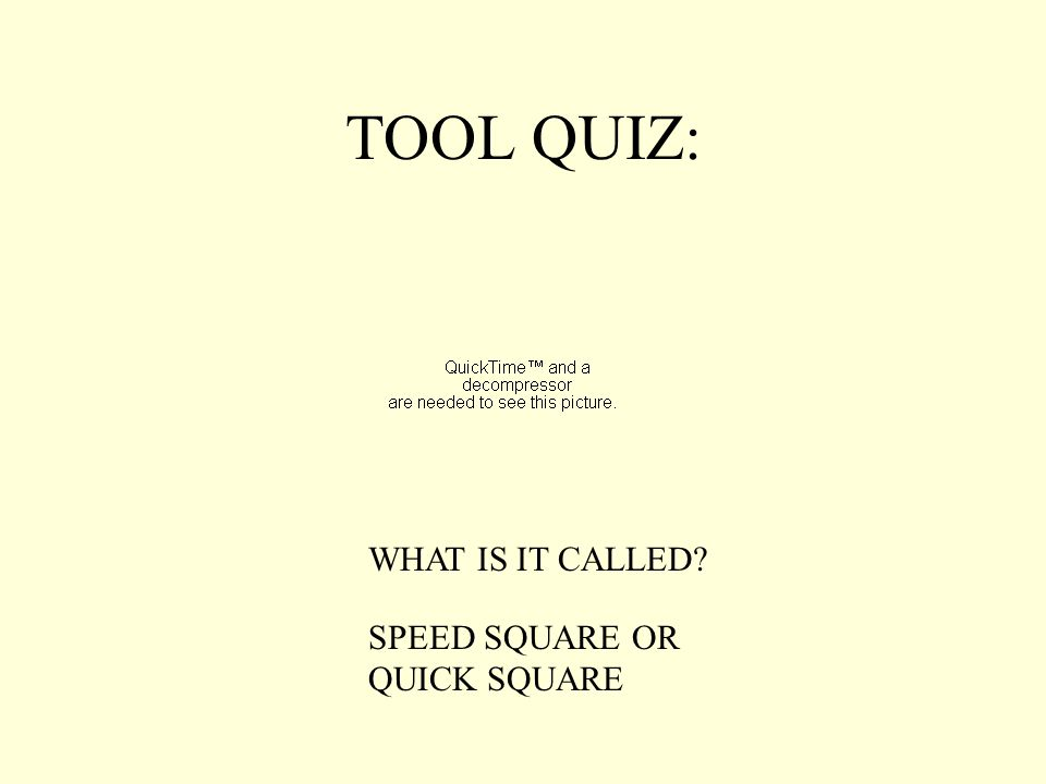 TOOL QUIZ: WHAT IS IT CALLED? SPEED SQUARE OR QUICK SQUARE
