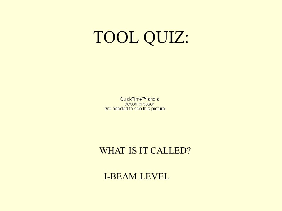TOOL QUIZ: WHAT IS IT CALLED? I-BEAM LEVEL
