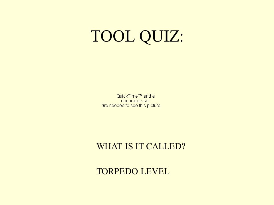 TOOL QUIZ: WHAT IS IT CALLED? TORPEDO LEVEL