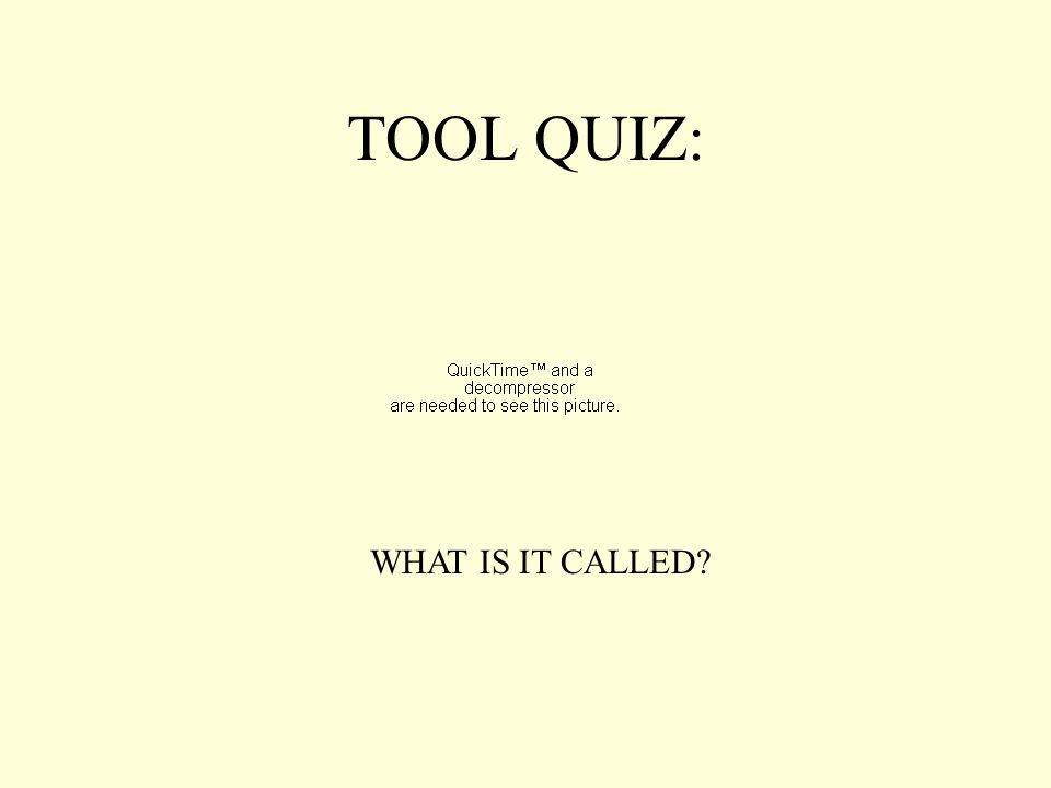 TOOL QUIZ: WHAT IS IT CALLED?