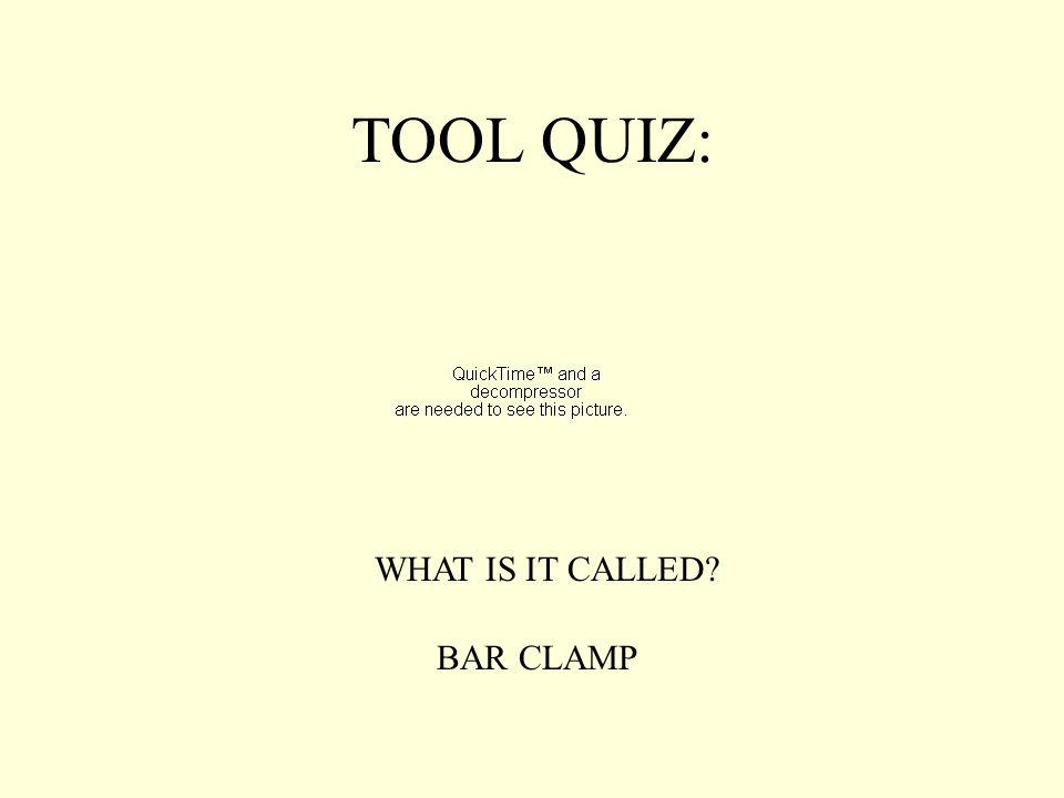 TOOL QUIZ: WHAT IS IT CALLED? BAR CLAMP