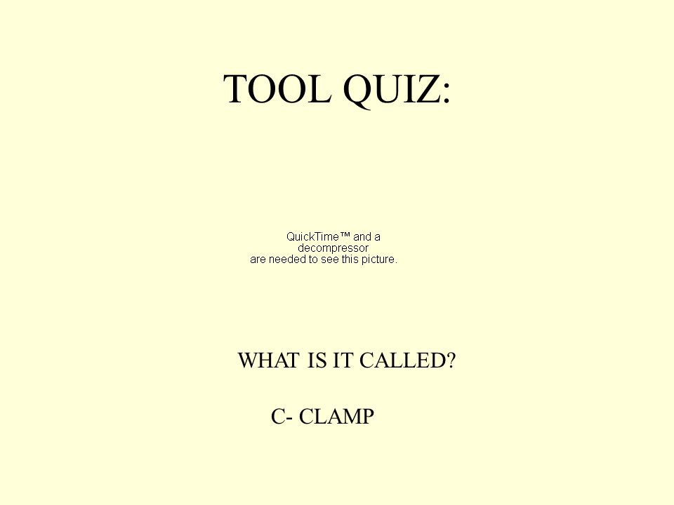 TOOL QUIZ: WHAT IS IT CALLED? C- CLAMP