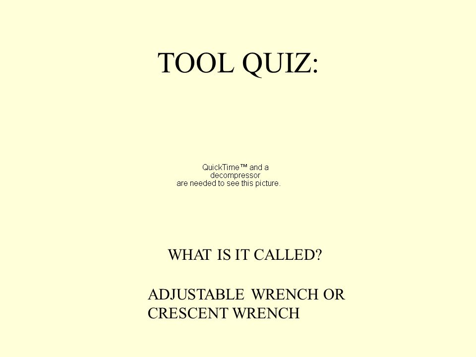 TOOL QUIZ: WHAT IS IT CALLED? ADJUSTABLE WRENCH OR CRESCENT WRENCH