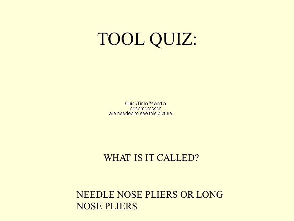TOOL QUIZ: WHAT IS IT CALLED? NEEDLE NOSE PLIERS OR LONG NOSE PLIERS