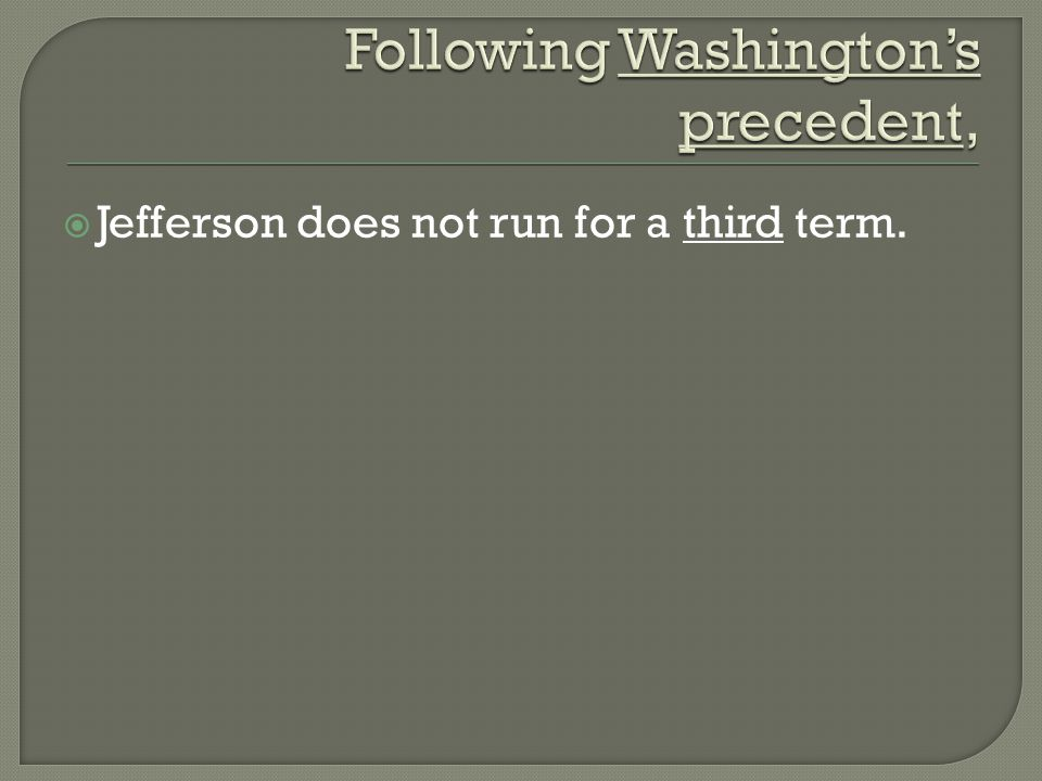  Jefferson does not run for a third term.
