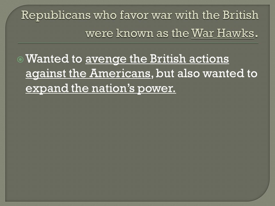  Wanted to avenge the British actions against the Americans, but also wanted to expand the nation's power.