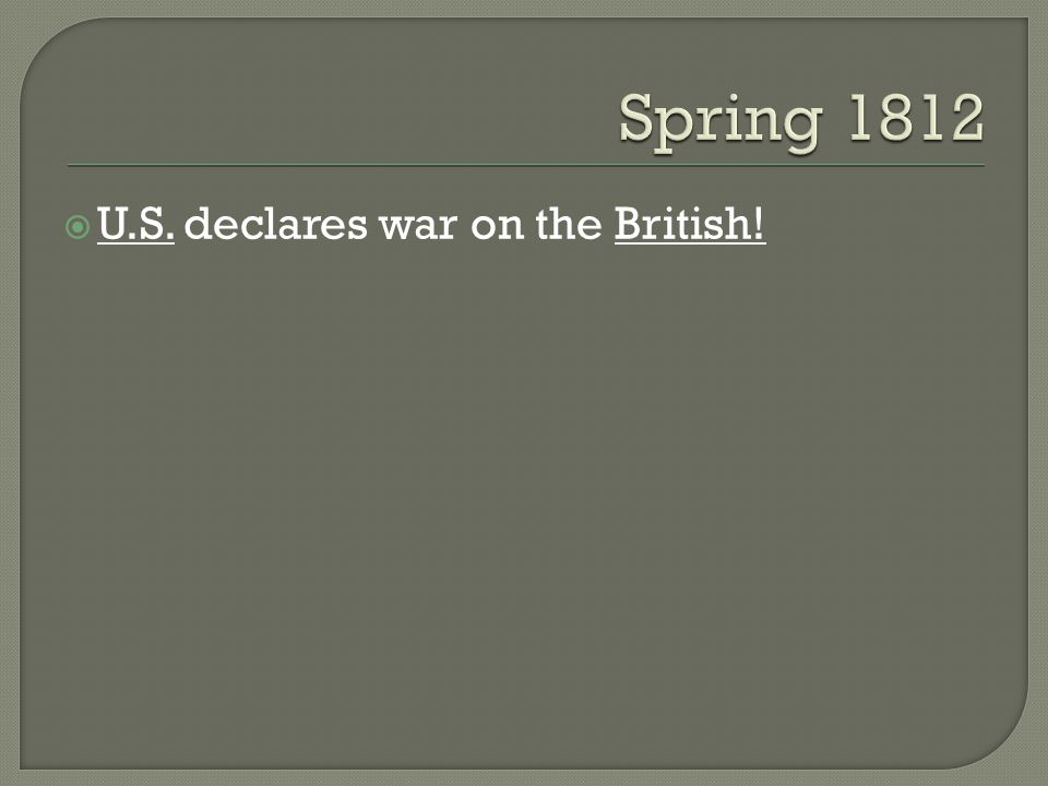 U.S. declares war on the British!