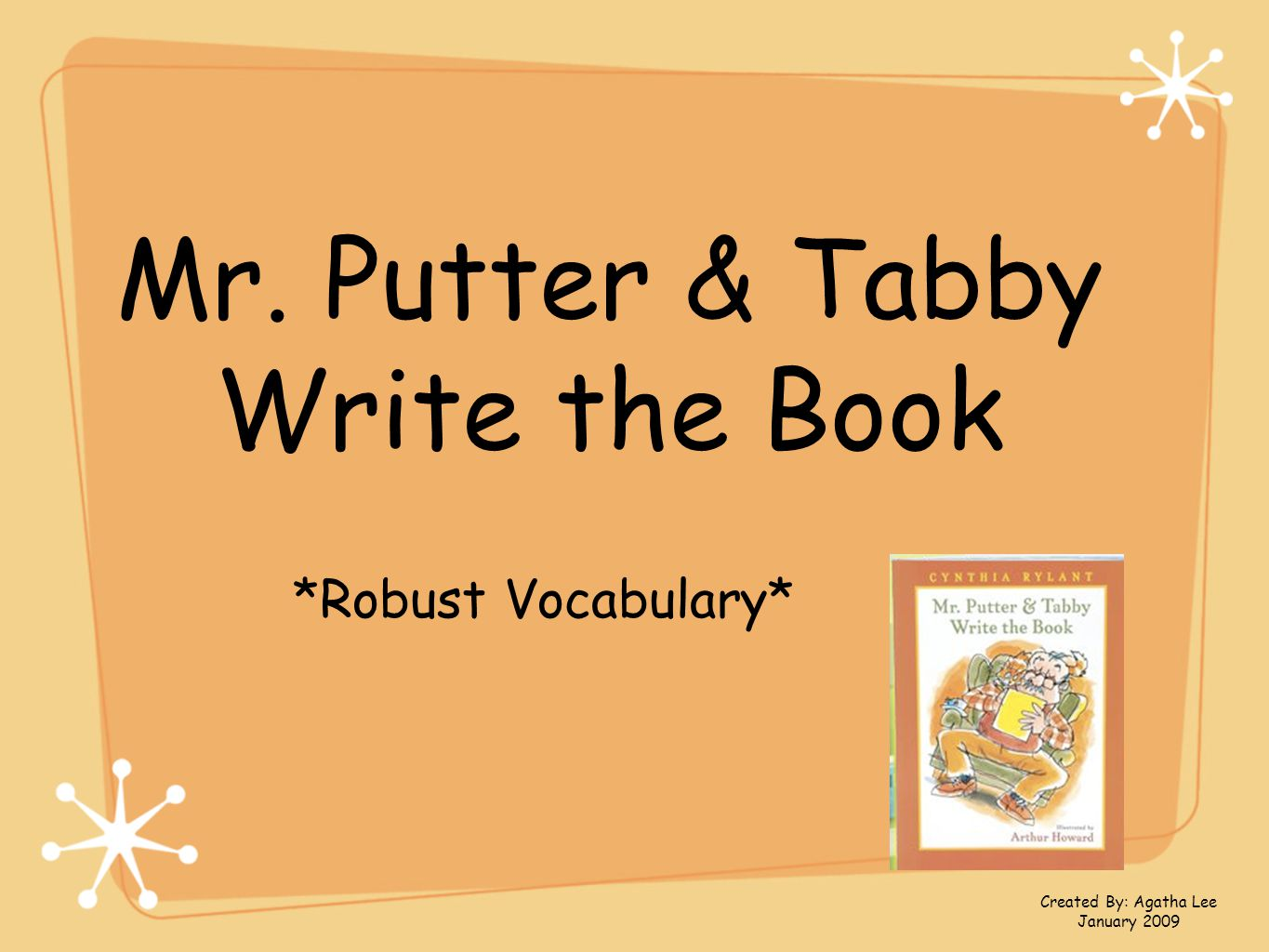 Mr. Putter & Tabby Write the Book *Robust Vocabulary* Created By: Agatha Lee January 2009