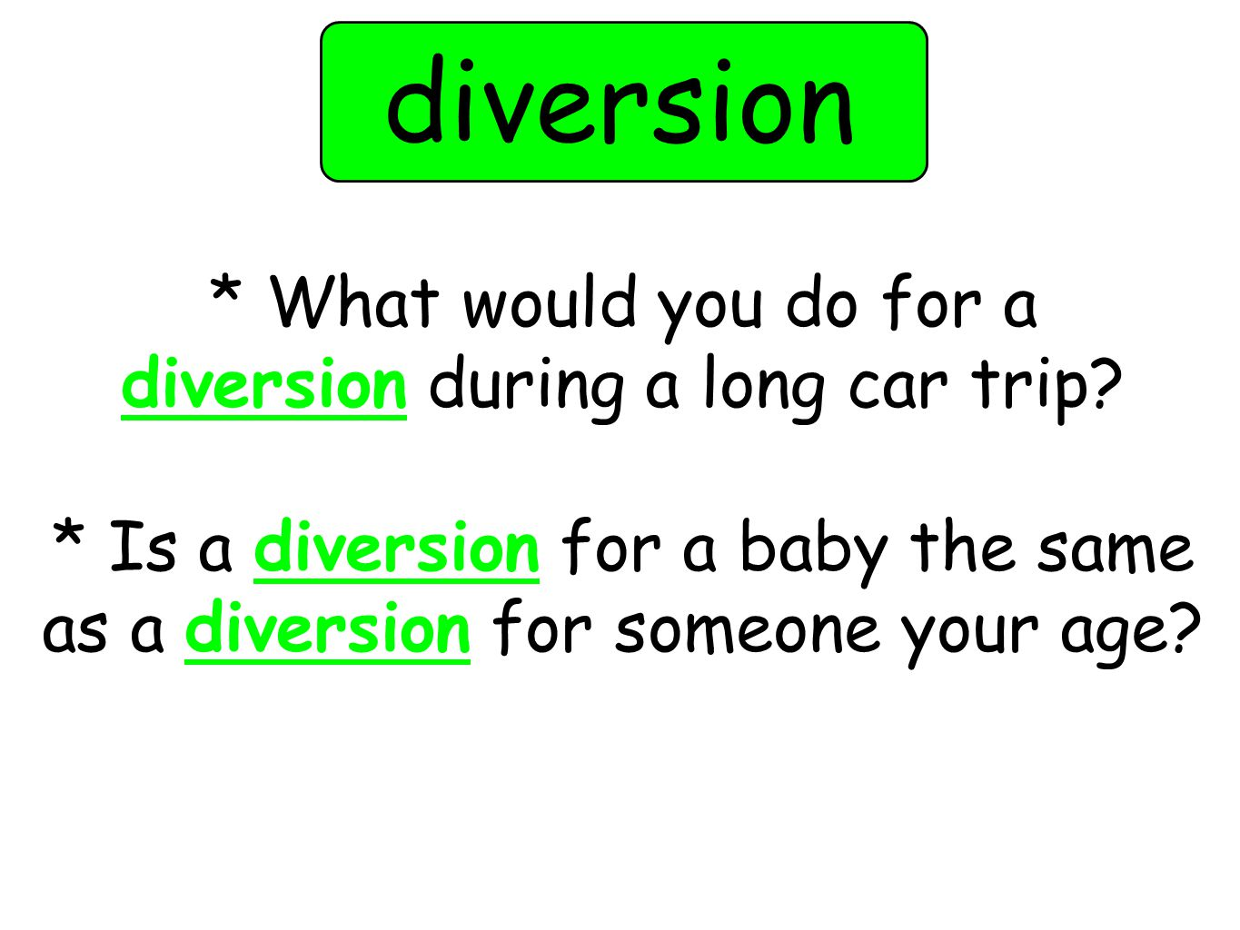 diversion * What would you do for a diversion during a long car trip.