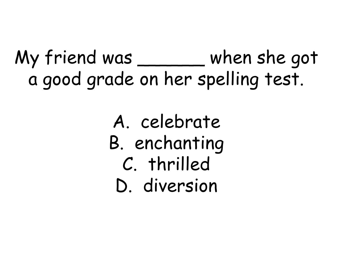 My friend was ______ when she got a good grade on her spelling test.