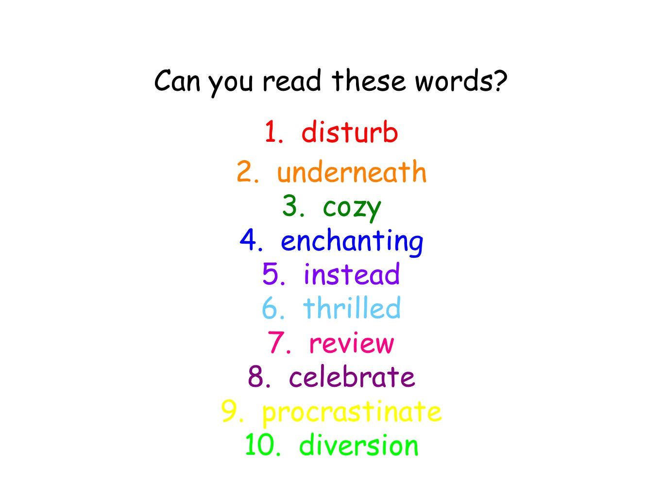 Can you read these words. 1. disturb 2. underneath 3.