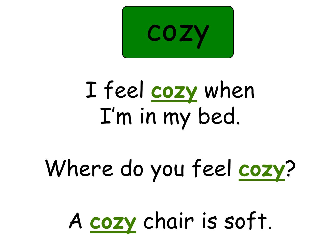I feel cozy when I'm in my bed. Where do you feel cozy A cozy chair is soft. cozy