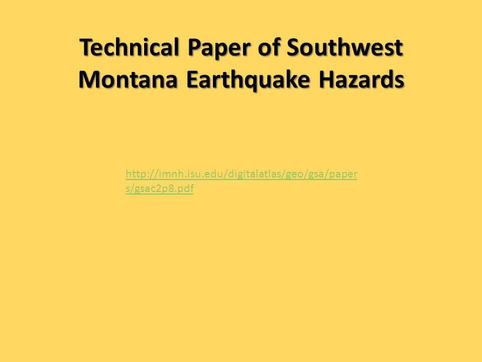 Technical Paper of Southwest Montana Earthquake Hazards http://imnh.isu.edu/digitalatlas/geo/gsa/paper s/gsac2p8.pdf