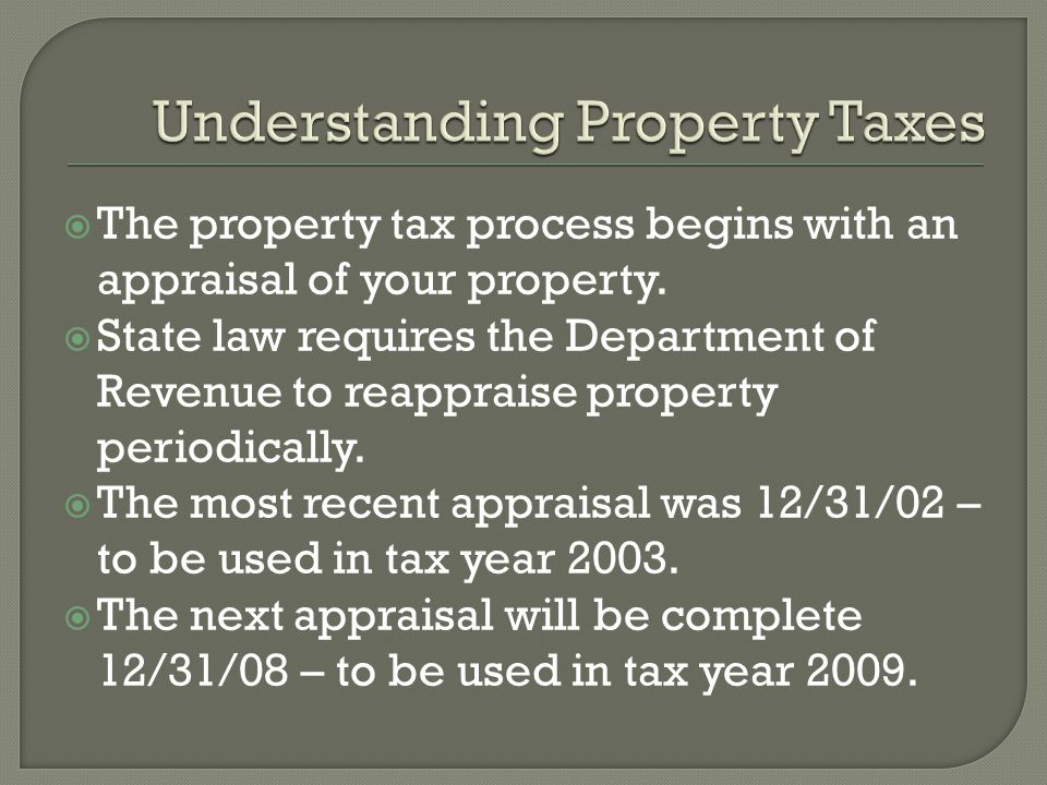  The property tax process begins with an appraisal of your property.