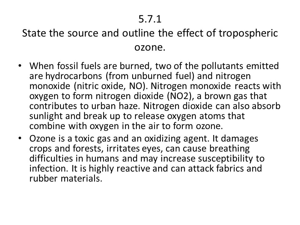 5.7.1 State the source and outline the effect of tropospheric ozone. When fossil fuels are burned, two of the pollutants emitted are hydrocarbons (fro