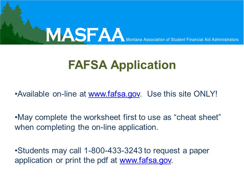 FAFSA Application Available on-line at www.fafsa.gov.
