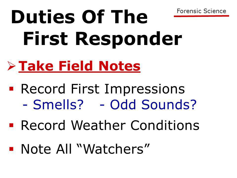 Duties Of The First Responder Forensic Science  Take Field Notes  Record First Impressions - Smells.