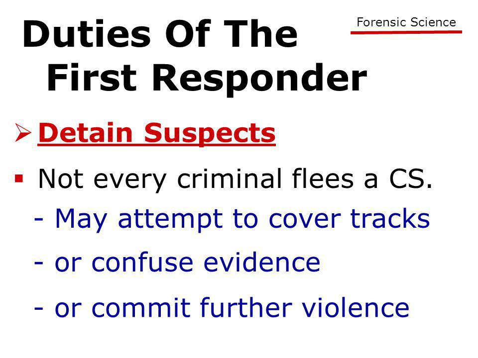 Duties Of The First Responder Forensic Science  Detain Suspects  Not every criminal flees a CS.