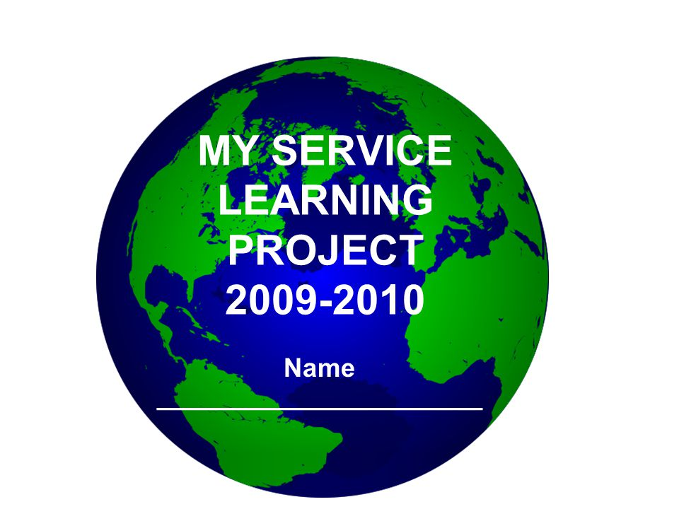 MY SERVICE LEARNING PROJECT Name ______________________