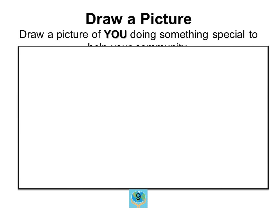 YOU Draw a Picture Draw a picture of YOU doing something special to help your community. F F 9