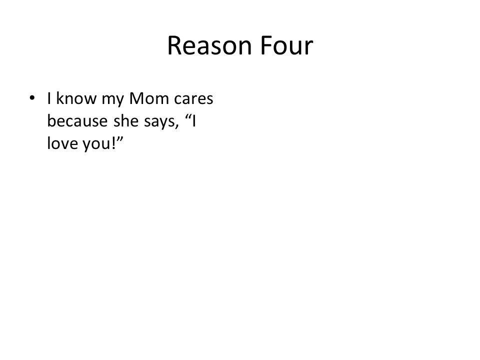 "Reason Four I know my Mom cares because she says, ""I love you!"""