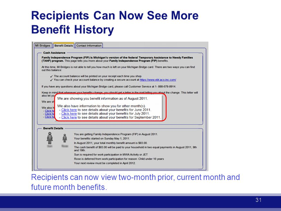 Recipients Can Now See More Benefit History Recipients can now view two-month prior, current month and future month benefits. 31