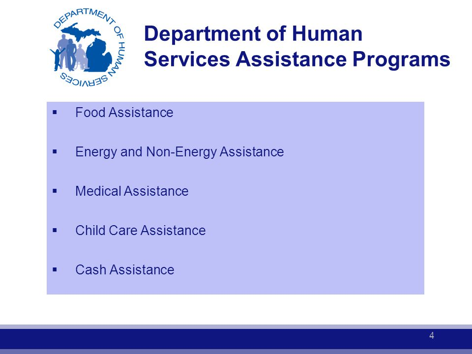  Food Assistance  Energy and Non-Energy Assistance  Medical Assistance  Child Care Assistance  Cash Assistance Department of Human Services Assis