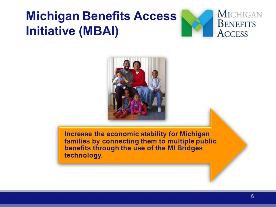 Increase the economic stability for Michigan families by connecting them to multiple public benefits through the use of the MI Bridges technology. Mic
