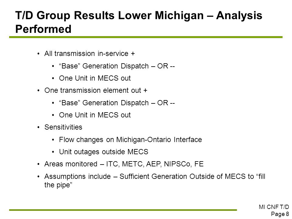 "MI CNF T/D Page 8 T/D Group Results Lower Michigan – Analysis Performed All transmission in-service + ""Base"" Generation Dispatch – OR -- One Unit in M"