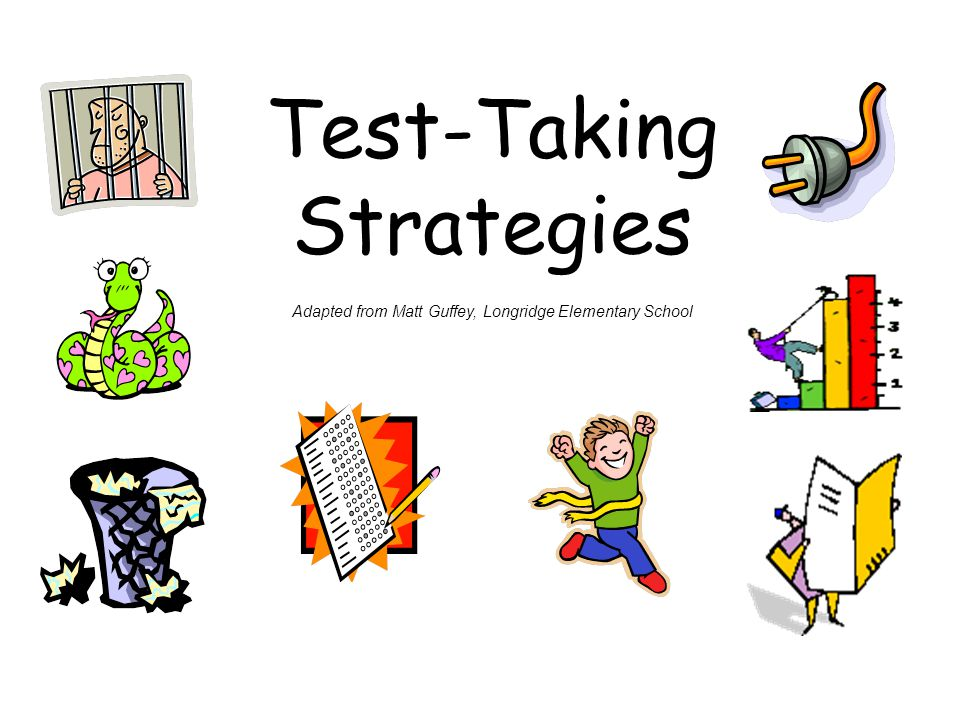 Test-Taking Strategies Adapted from Matt Guffey, Longridge Elementary School