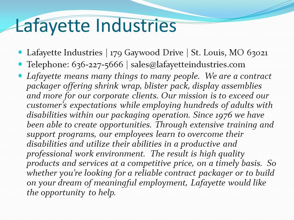 Lafayette Industries Lafayette Industries | 179 Gaywood Drive | St. Louis, MO 63021 Telephone: 636-227-5666 | sales@lafayetteindustries.com Lafayette