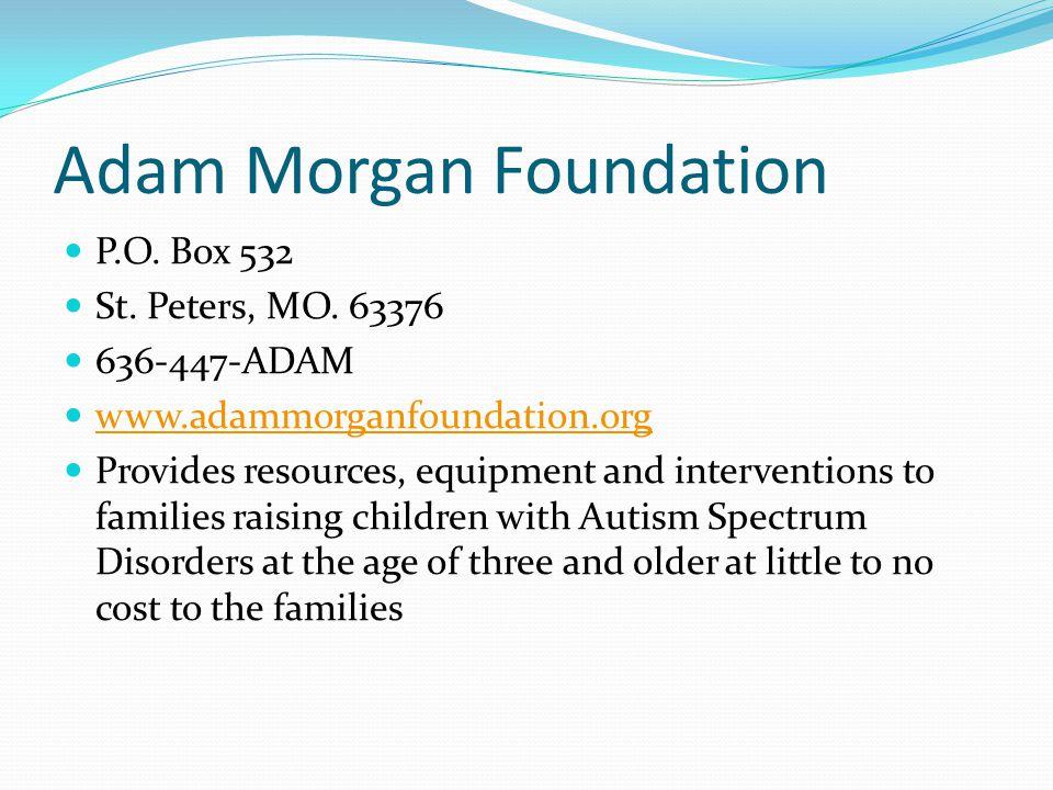 Adam Morgan Foundation P.O.Box 532 St. Peters, MO.