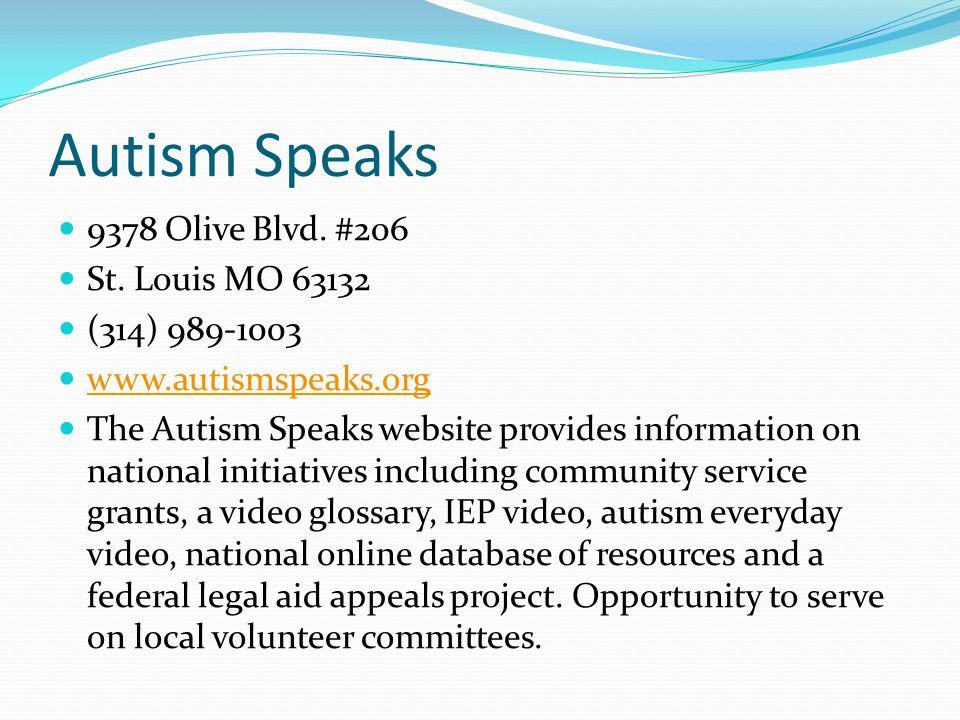 Autism Speaks 9378 Olive Blvd. #206 St. Louis MO 63132 (314) 989-1003 www.autismspeaks.org The Autism Speaks website provides information on national