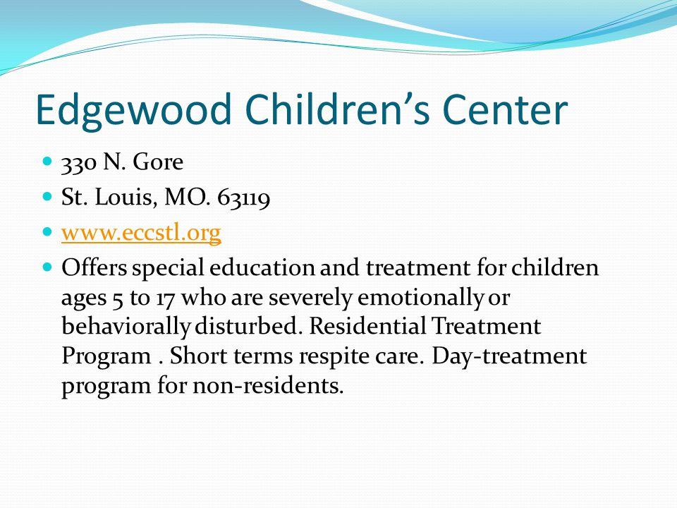 Edgewood Children's Center 330 N.Gore St. Louis, MO.
