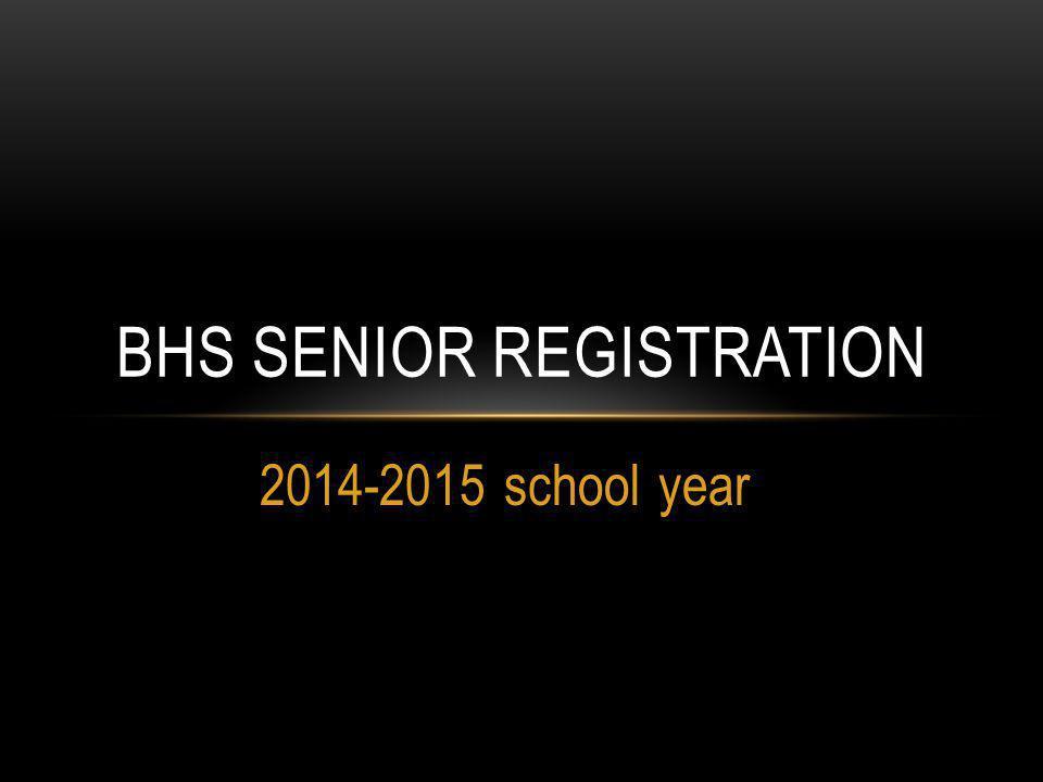 2014-2015 school year BHS SENIOR REGISTRATION