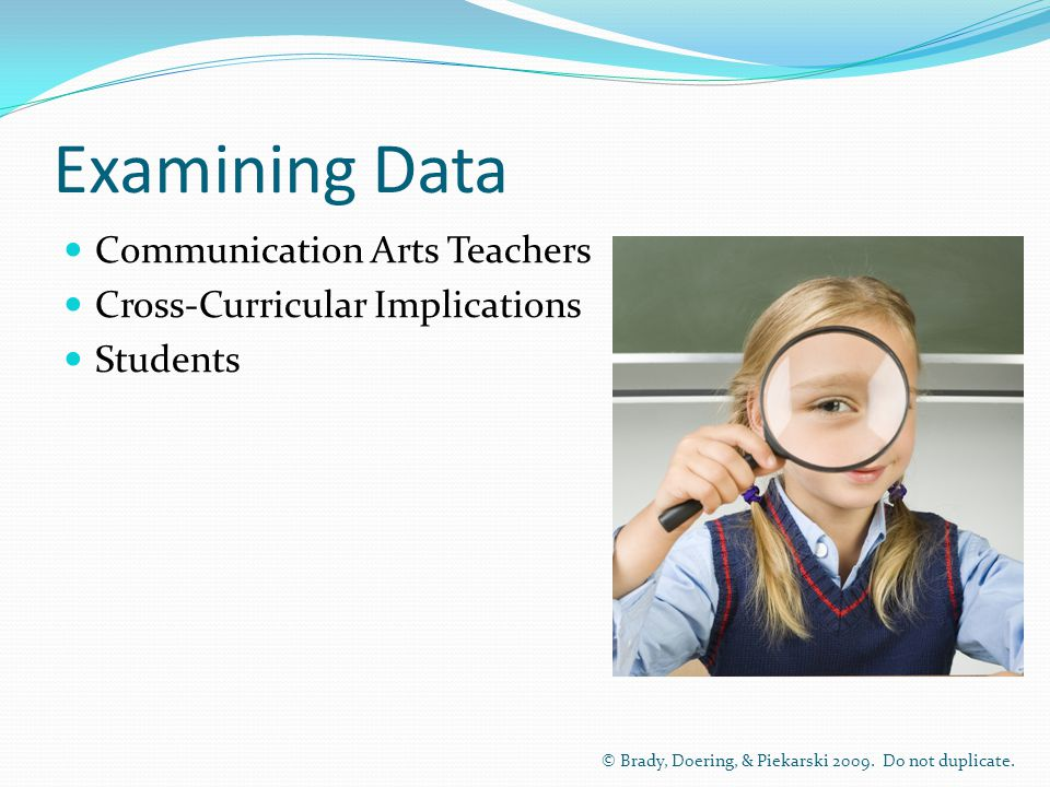 Examining Data Communication Arts Teachers Cross-Curricular Implications Students © Brady, Doering, & Piekarski 2009.