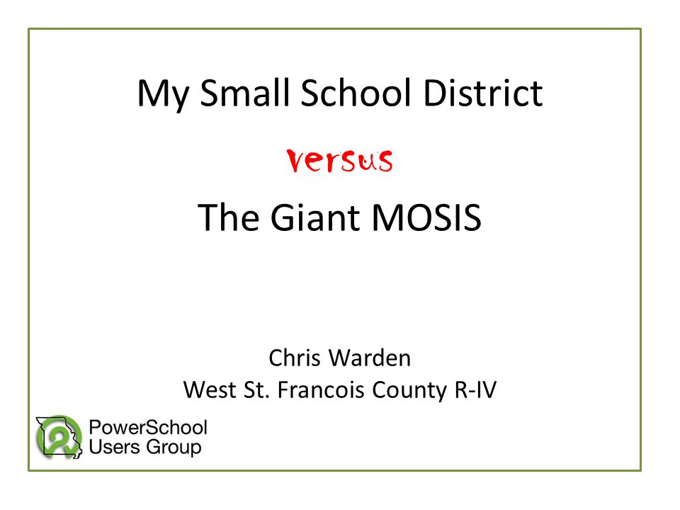 My Small School District versus The Giant MOSIS Chris Warden West St. Francois County R-IV