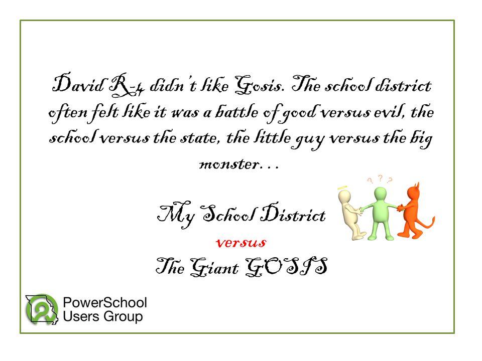 David R-4 didn't like Gosis. The school district often felt like it was a battle of good versus evil, the school versus the state, the little guy vers