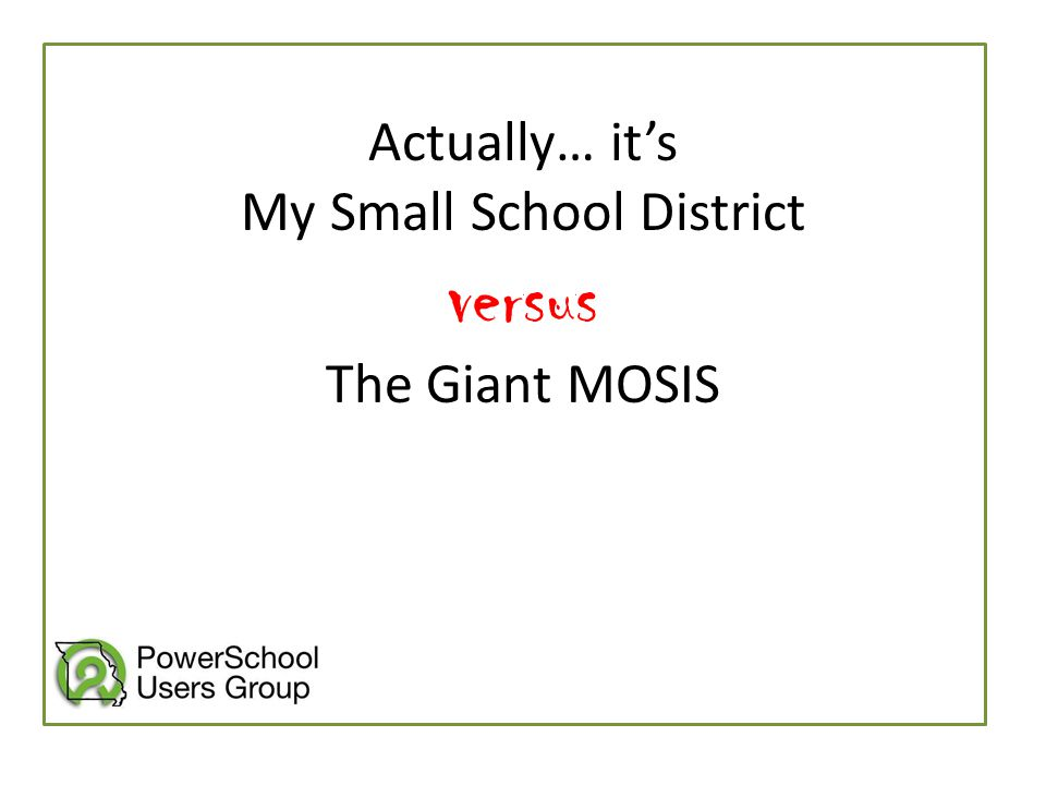 Actually… it's My Small School District versus The Giant MOSIS