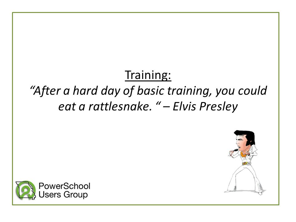 """Training: """"After a hard day of basic training, you could eat a rattlesnake. """" – Elvis Presley"""