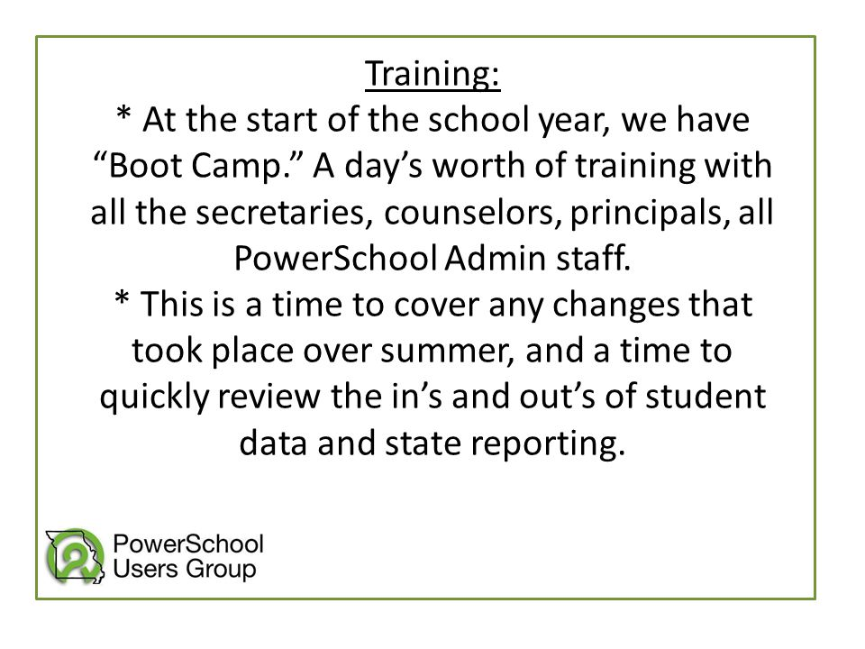 """Training: * At the start of the school year, we have """"Boot Camp."""" A day's worth of training with all the secretaries, counselors, principals, all Powe"""