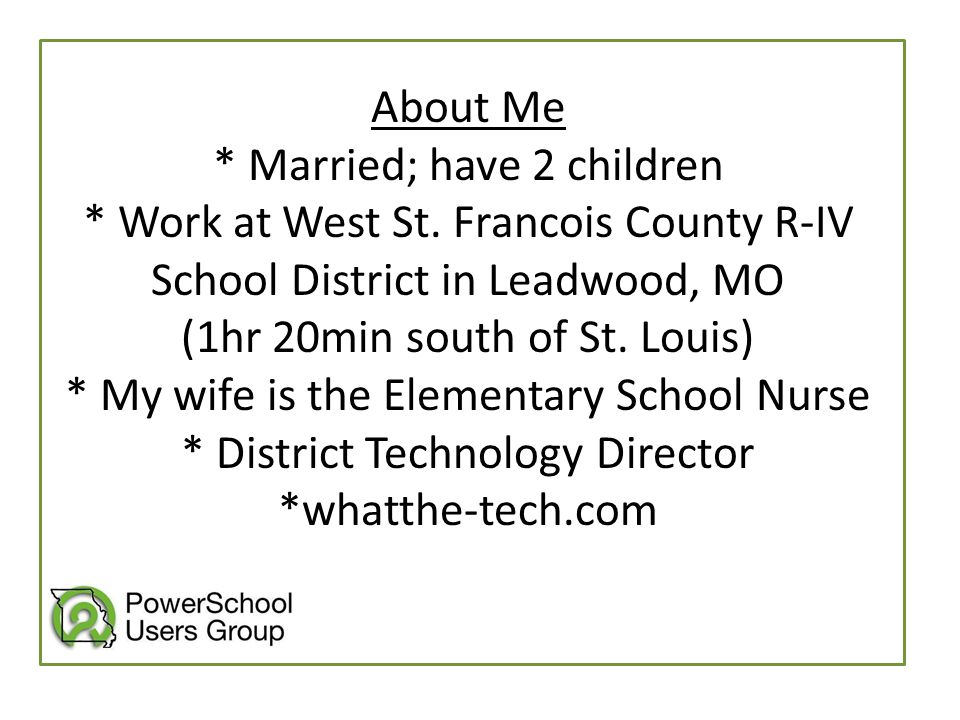 About Me * Married; have 2 children * Work at West St. Francois County R-IV School District in Leadwood, MO (1hr 20min south of St. Louis) * My wife i