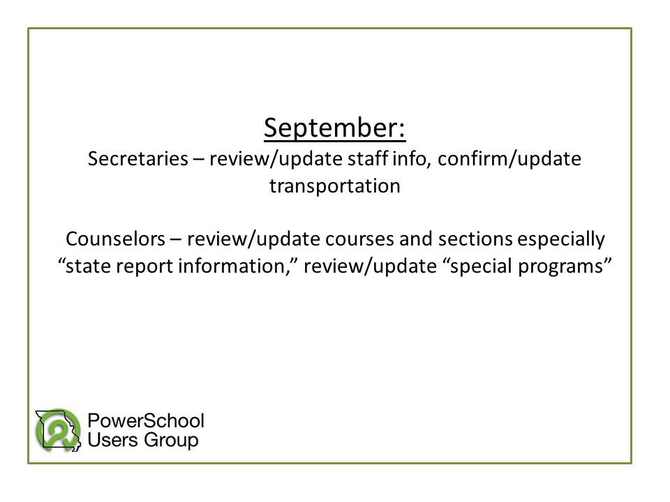 """September: Secretaries – review/update staff info, confirm/update transportation Counselors – review/update courses and sections especially """"state rep"""