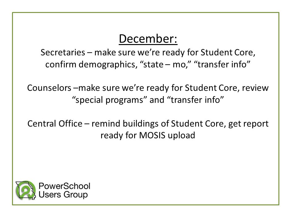 """December: Secretaries – make sure we're ready for Student Core, confirm demographics, """"state – mo,"""" """"transfer info"""" Counselors –make sure we're ready"""