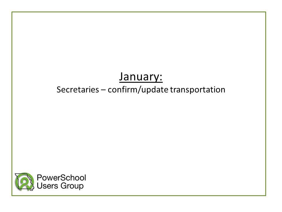 January: Secretaries – confirm/update transportation