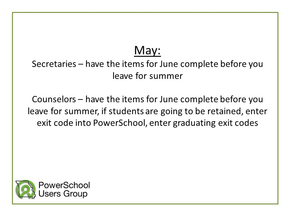 May: Secretaries – have the items for June complete before you leave for summer Counselors – have the items for June complete before you leave for sum